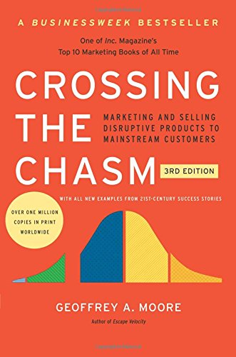 Crossing the Chasm 3rd Edition Marketing and Selling Disruptive Products to Mainstream Customers Collins Business Essentials