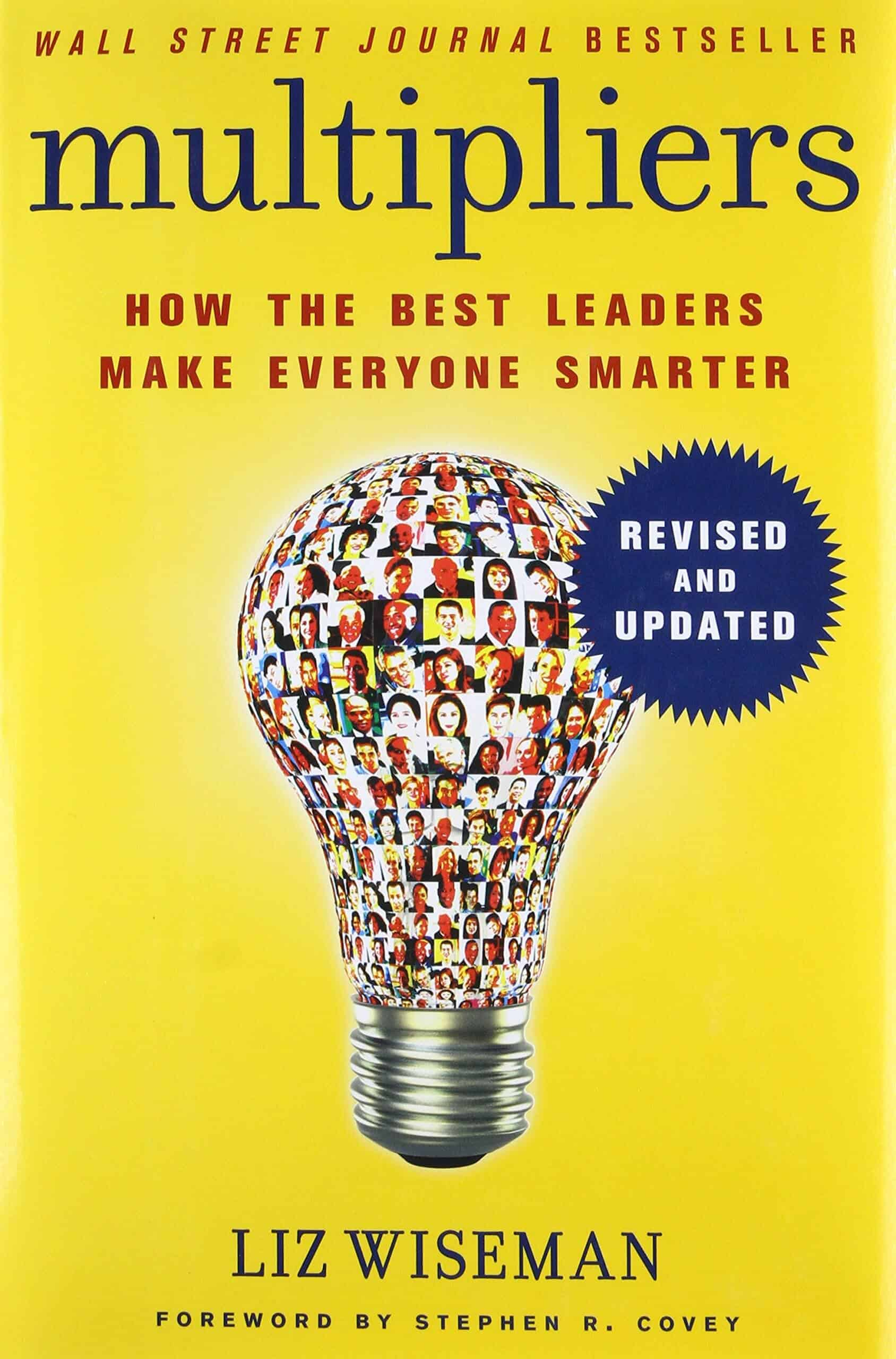 Multipliers Revised and Updated How the Best Leaders Make Everyone Smarter
