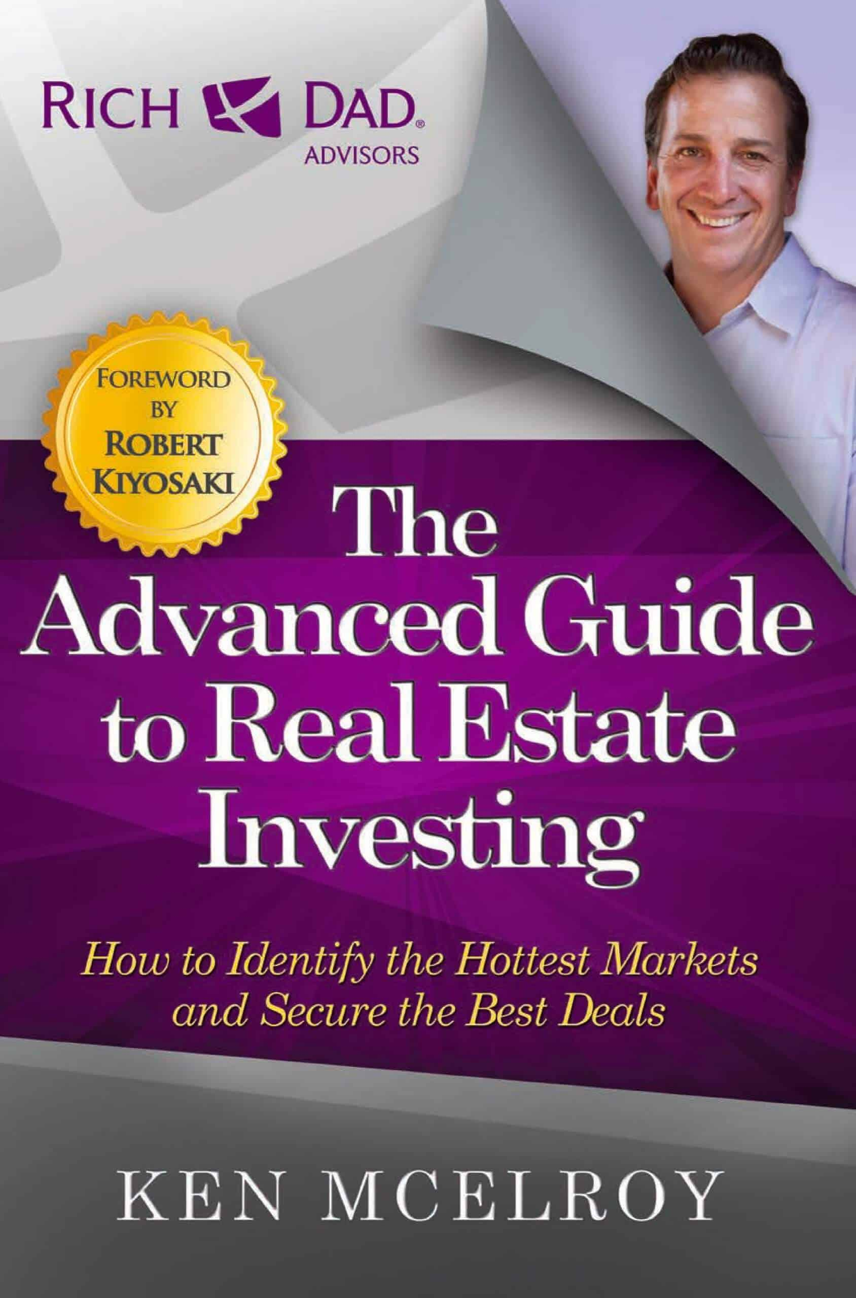 The Advanced Guide to Real Estate Investing How to Identify the Hottest Markets and Secure the Best Deals Rich Dads Advisors