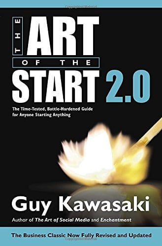 The Art of the Start 2.0 The Time Tested Battle Hardened Guide for Anyone Starting Anything
