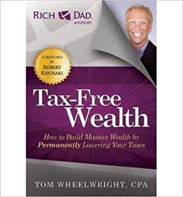 Tax Free Wealth How to Build Massive Wealth by Permanently Lowering Your